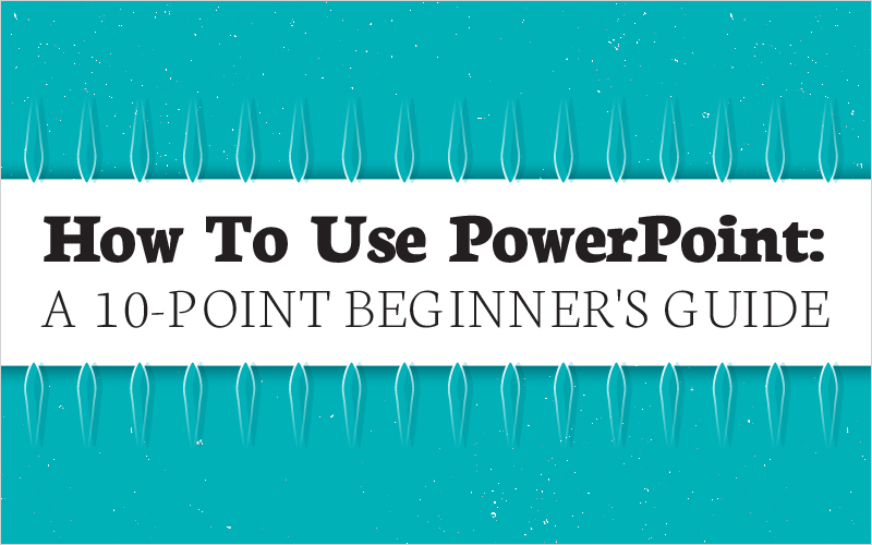 how-to-use-powerpoint-a-10-point-beginners-guide