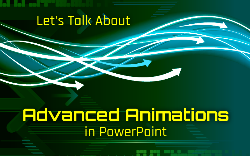 lets talk about advanced animations in powerpoint