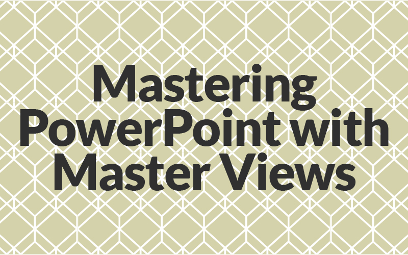 mastering-powerpoint-with-master-views